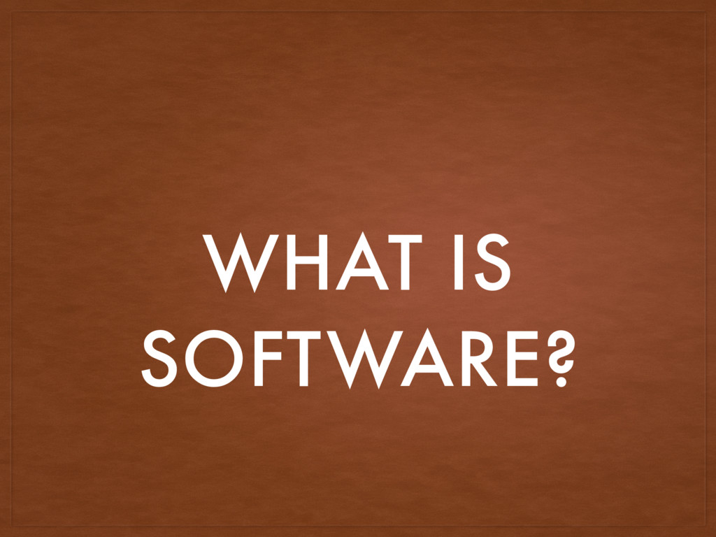 WHAT IS SOFTWARE?