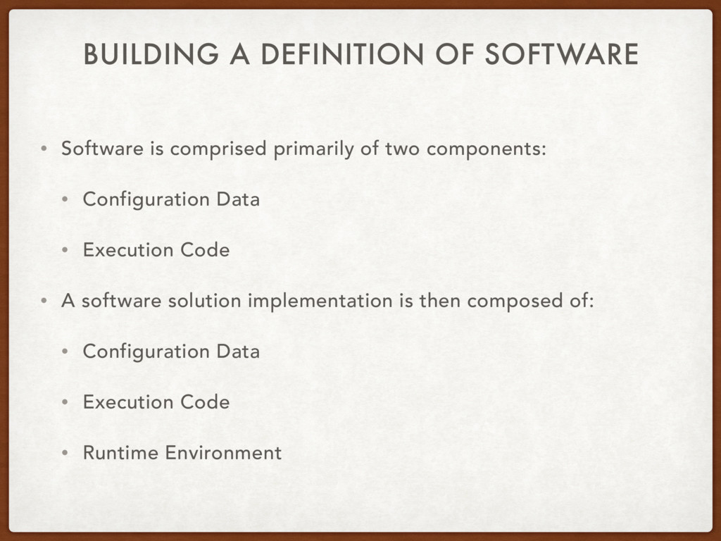 BUILDING A DEFINITION OF SOFTWARE • Software is...
