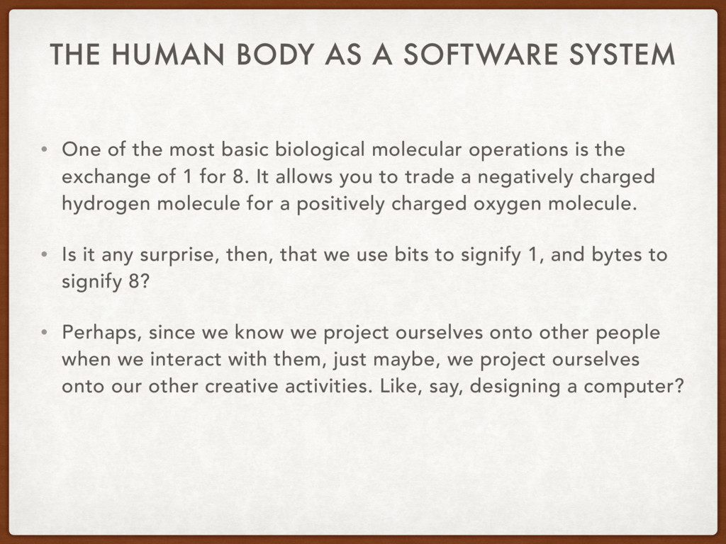 THE HUMAN BODY AS A SOFTWARE SYSTEM • One of th...
