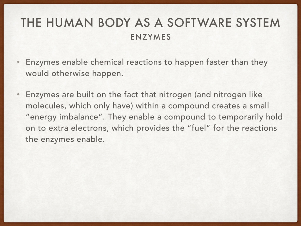 ENZYMES THE HUMAN BODY AS A SOFTWARE SYSTEM • E...