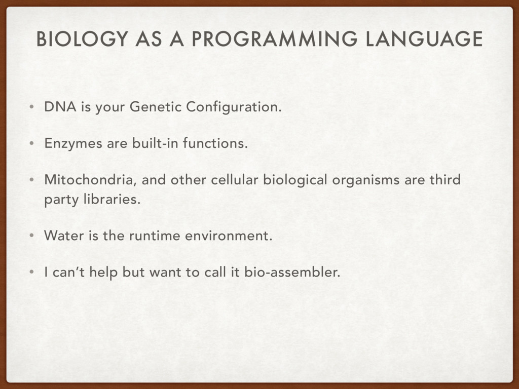 BIOLOGY AS A PROGRAMMING LANGUAGE • DNA is your...