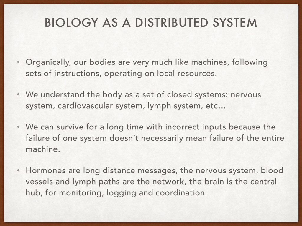 BIOLOGY AS A DISTRIBUTED SYSTEM • Organically, ...