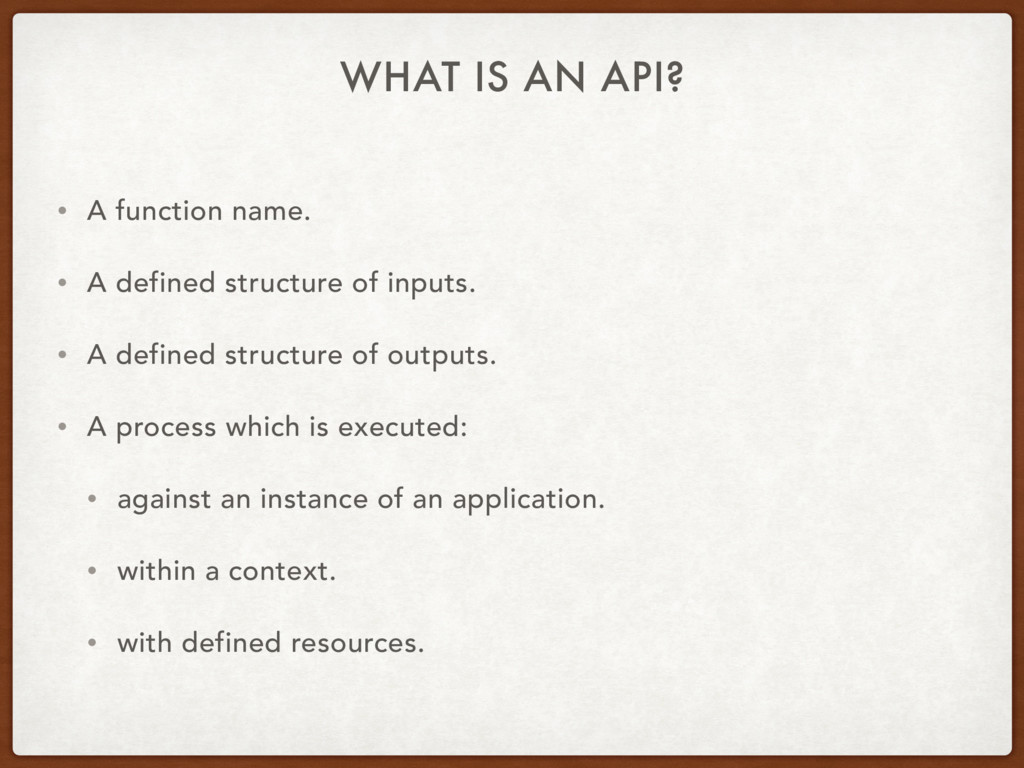 WHAT IS AN API? • A function name. • A defined ...
