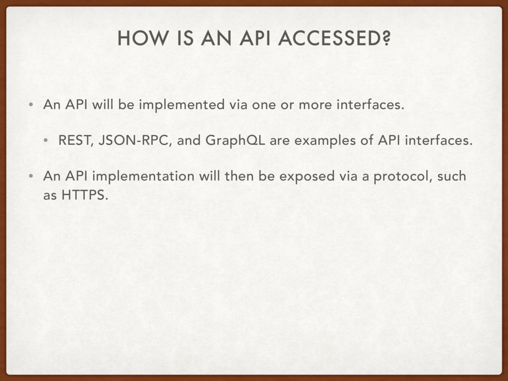 HOW IS AN API ACCESSED? • An API will be implem...
