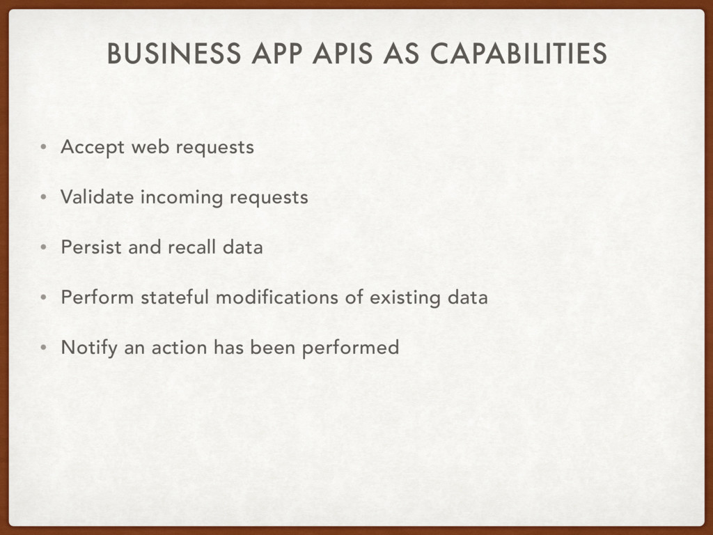 BUSINESS APP APIS AS CAPABILITIES • Accept web ...