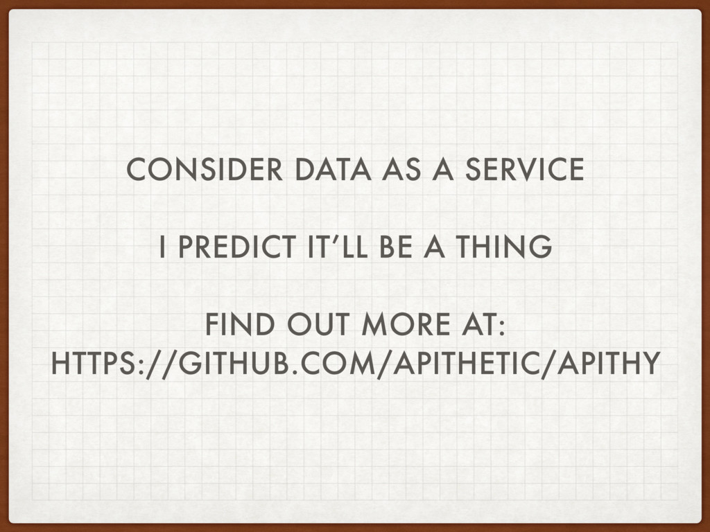 CONSIDER DATA AS A SERVICE I PREDICT IT'LL BE A...