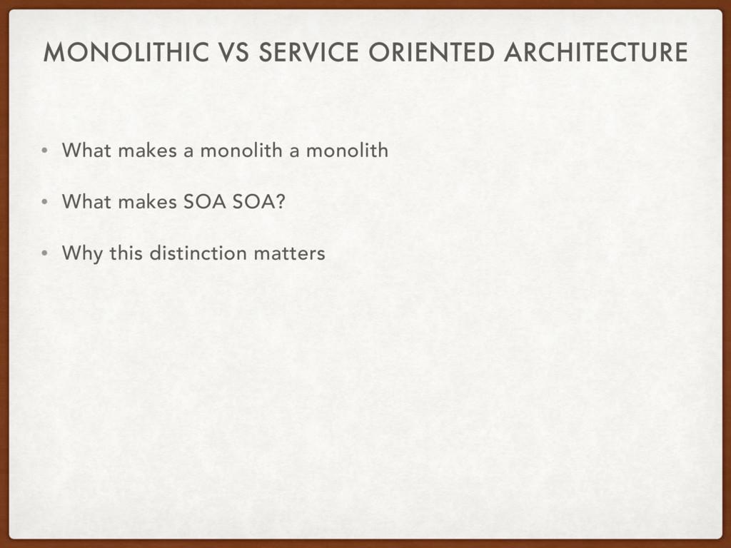 MONOLITHIC VS SERVICE ORIENTED ARCHITECTURE • W...