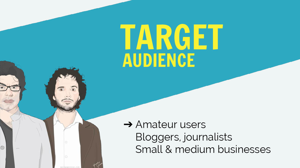 ➔ Amateur users Bloggers, journalists Small & m...