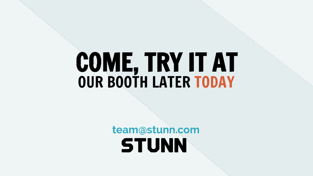 COME, TRY IT AT team@stunn.com OUR BOOTH LATER ...