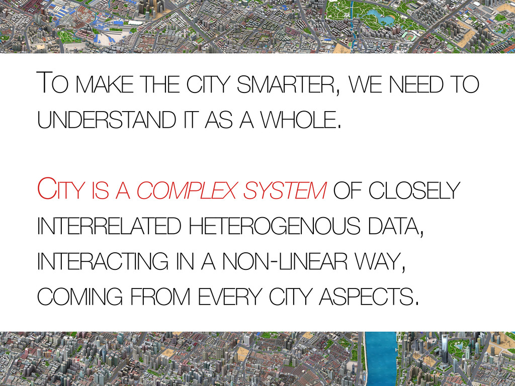 TO MAKE THE CITY SMARTER, WE NEED TO UNDERSTAND...