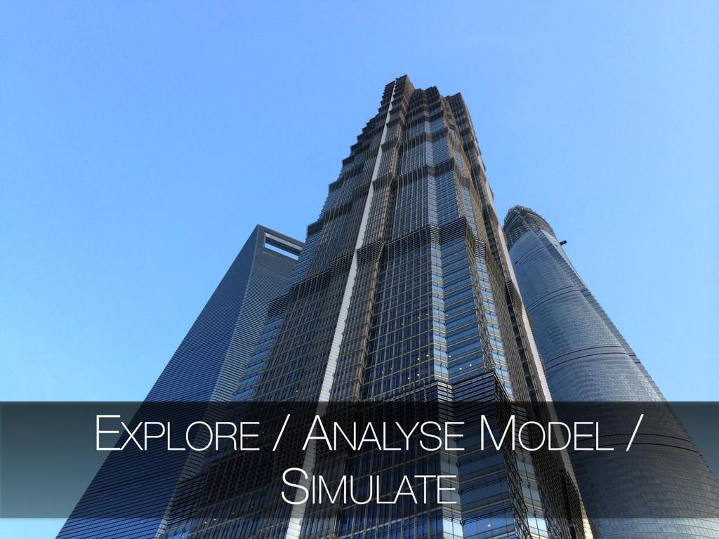 EXPLORE / ANALYSE MODEL / SIMULATE