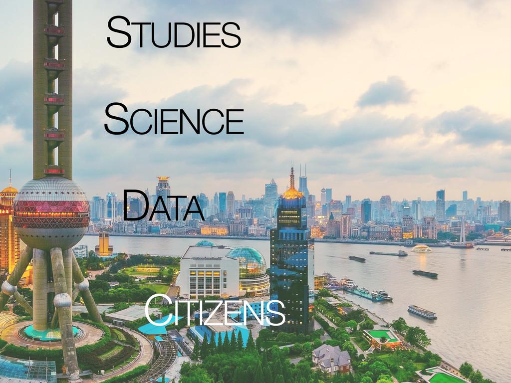 DATA SCIENCE STUDIES CITIZENS