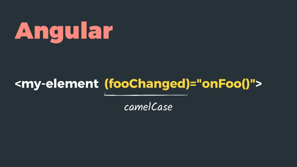 "Angular <my-element (fooChanged)=""onFoo()""> cam..."