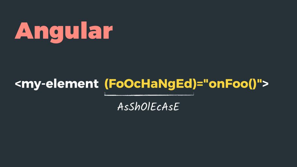 """Angular <my-element (FoOcHaNgEd)=""""onFoo()""""> AsS..."""