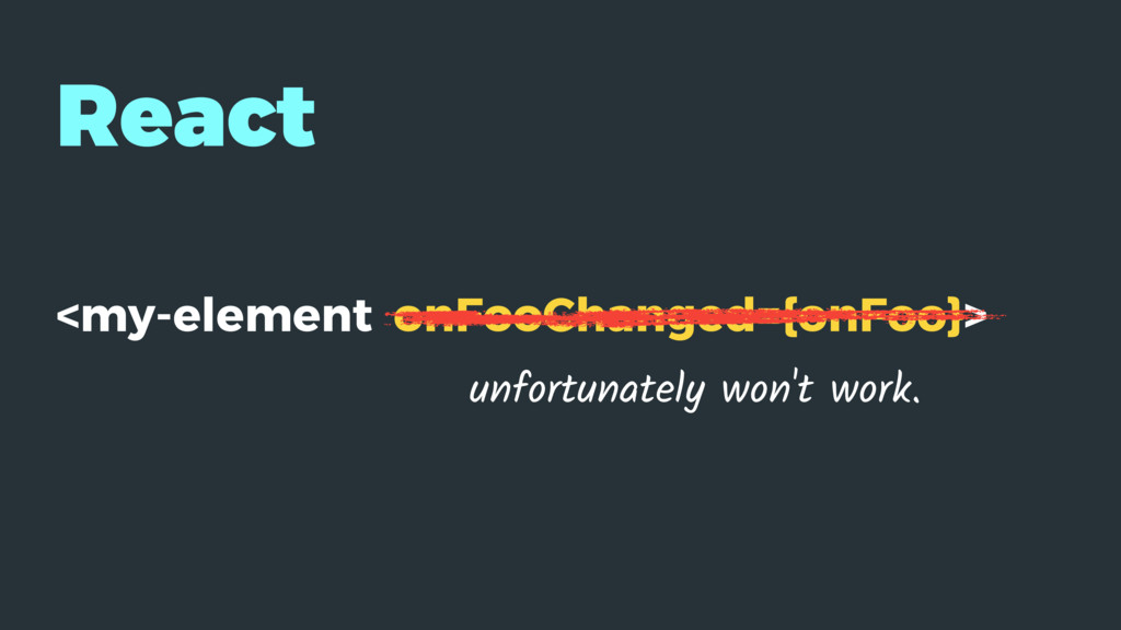 React <my-element onFooChanged={onFoo}> unfortu...