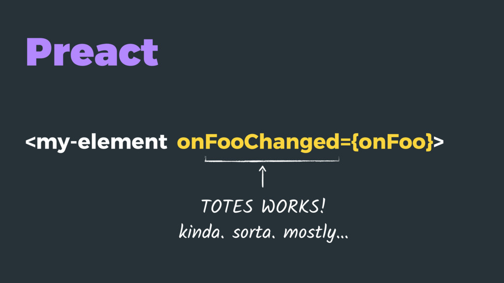 Preact <my-element onFooChanged={onFoo}> TOTES ...
