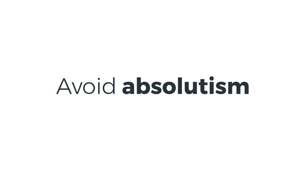 Avoid absolutism