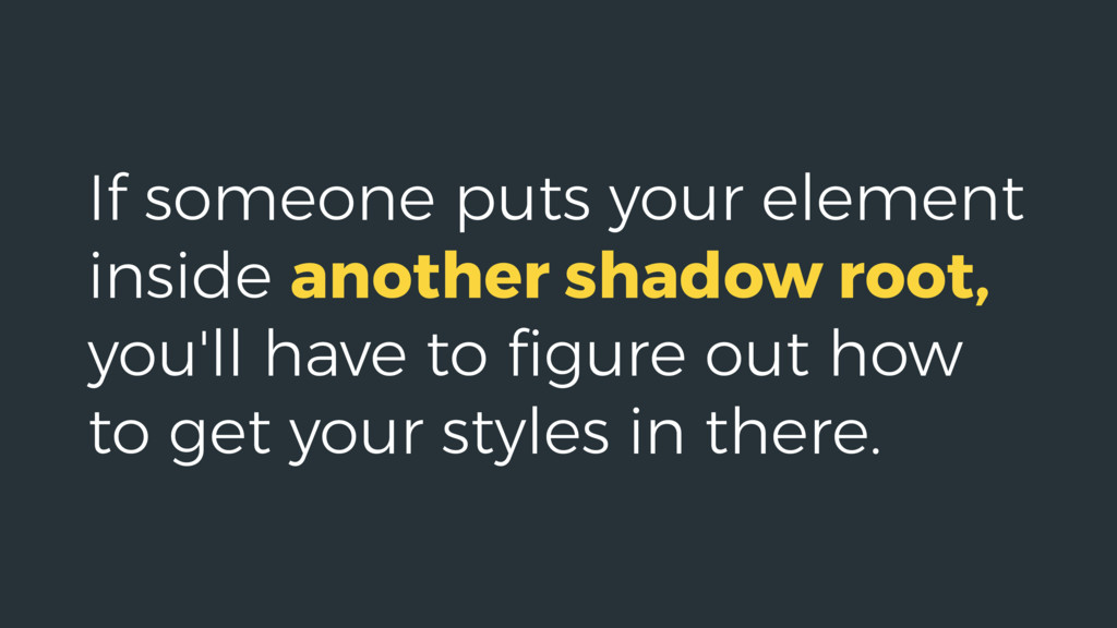 If someone puts your element inside another sha...
