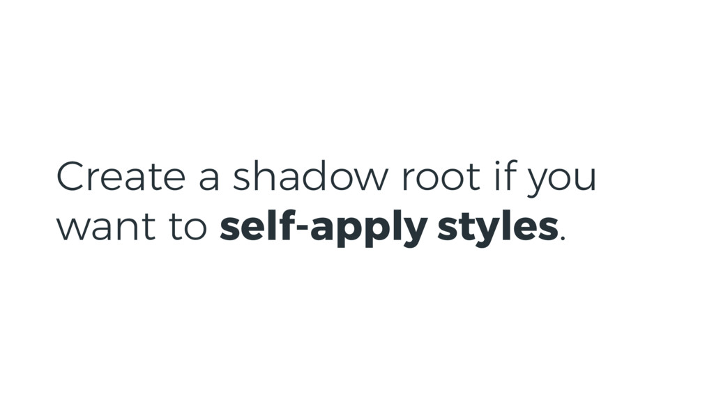 Create a shadow root if you want to self-apply ...