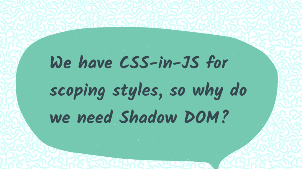 We have CSS-in-JS for scoping styles, so why do...
