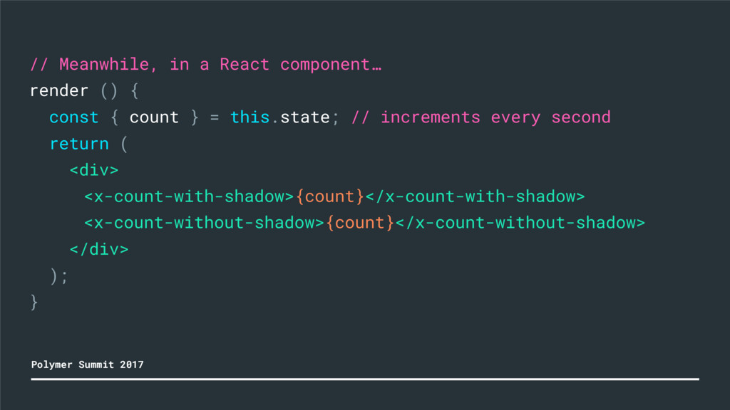 // Meanwhile, in a React component… render () {...