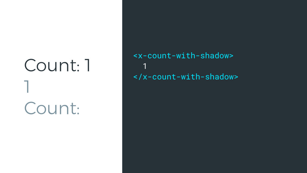 Count: 1 1 Count: <x-count-with-shadow> 1 </x-c...