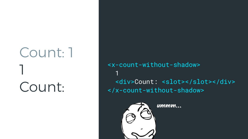 Count: 1 1 Count: <x-count-without-shadow> 1 <d...