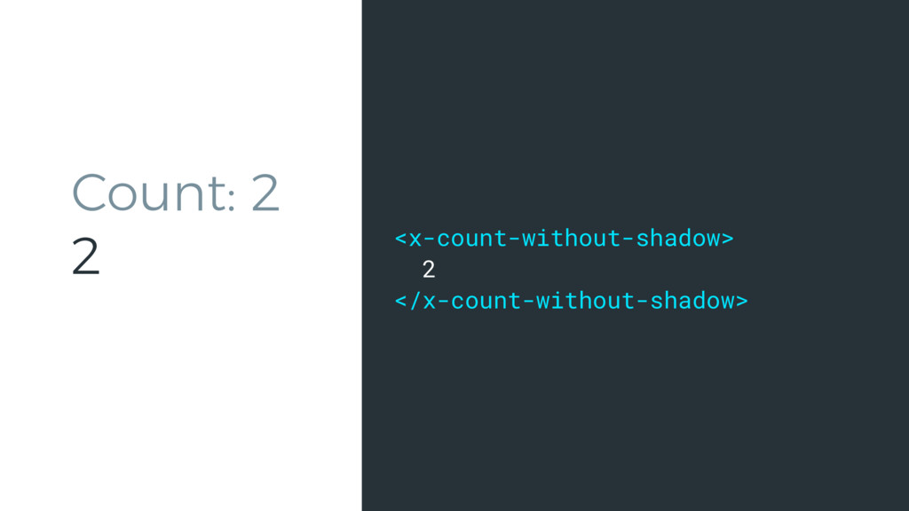 <x-count-without-shadow> 2 </x-count-without-sh...