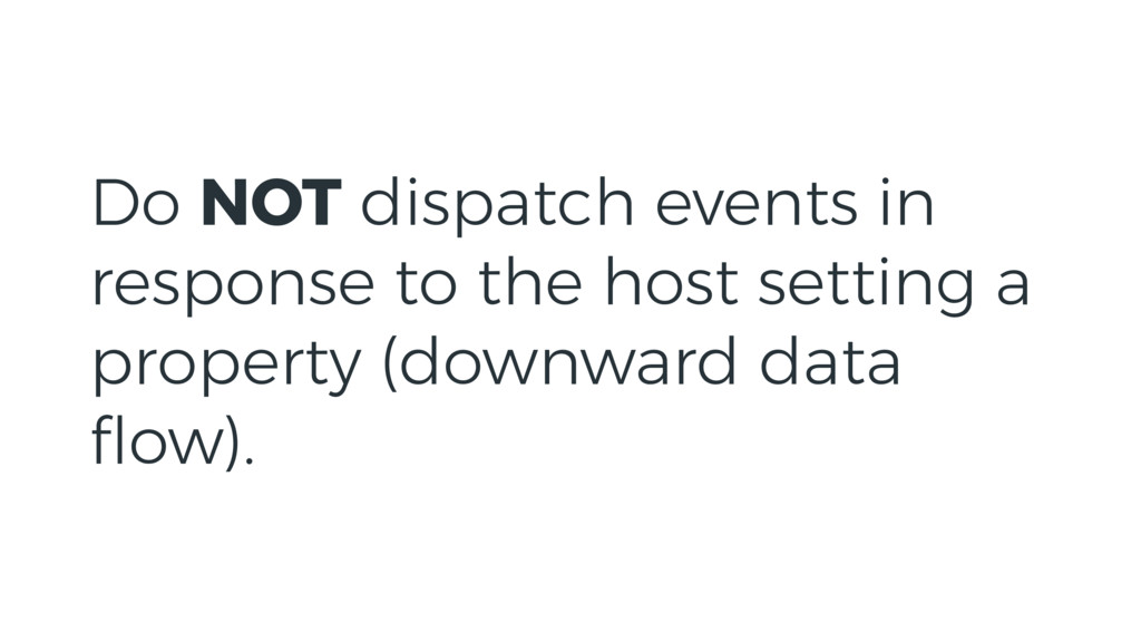 Do NOT dispatch events in response to the host ...