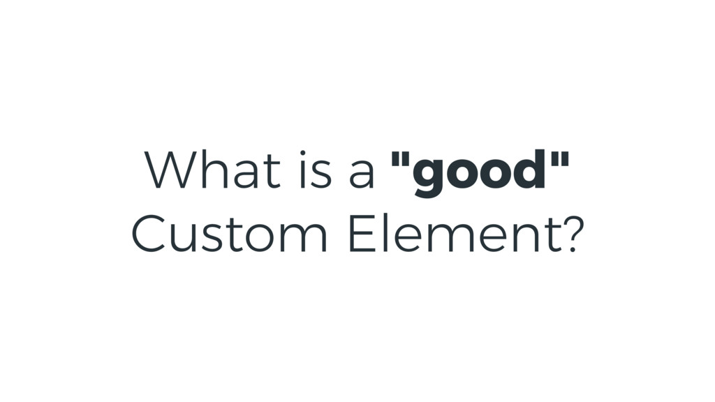 "What is a ""good"" Custom Element?"