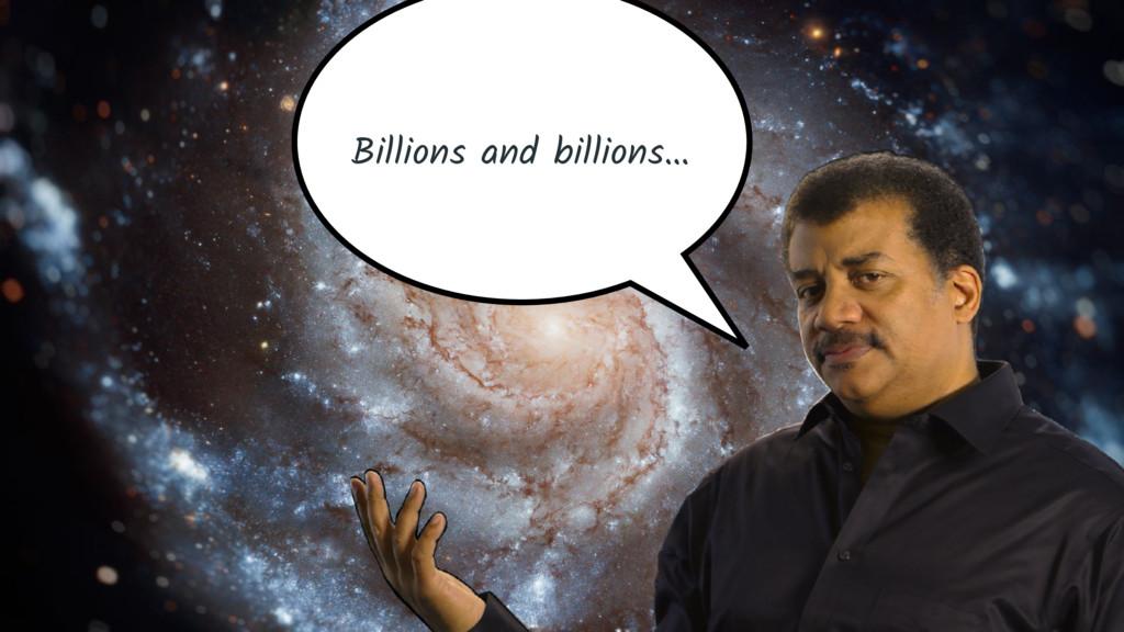 Billions and billions…