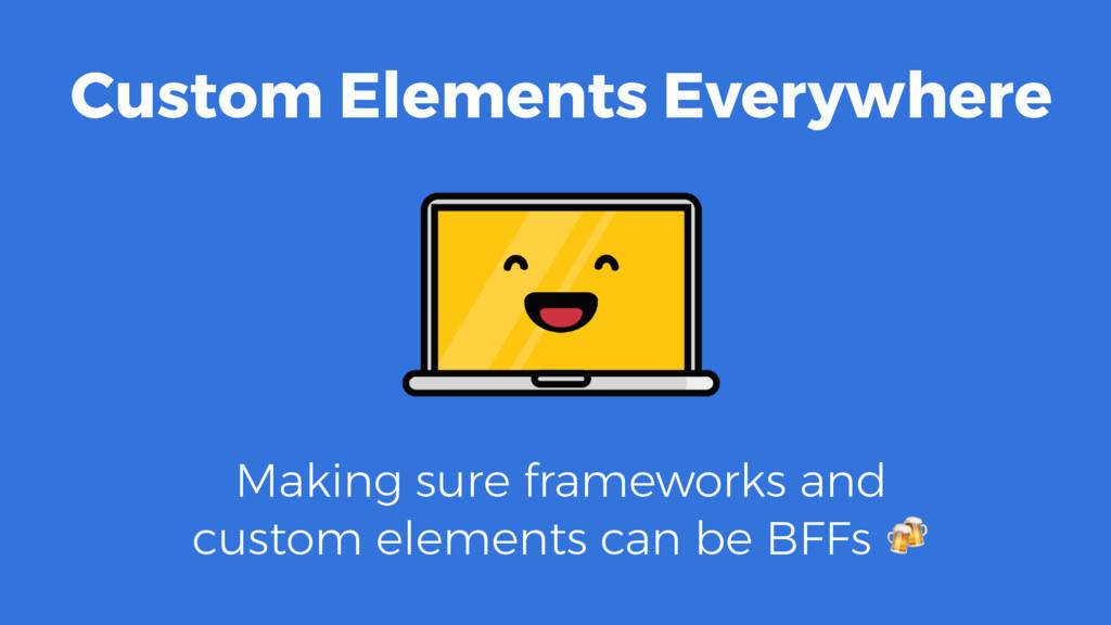 Custom Elements Everywhere Making sure framewor...