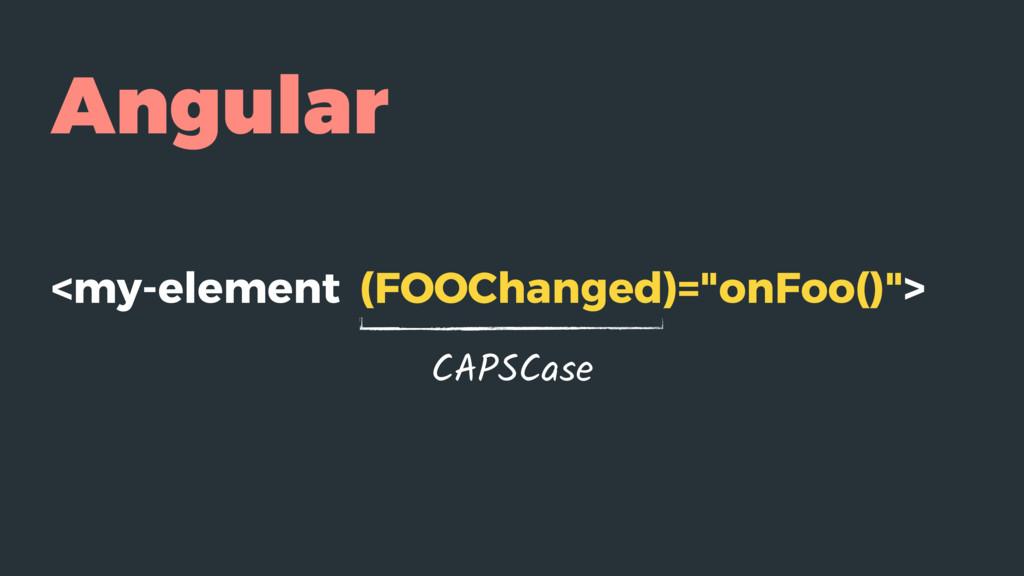 "Angular <my-element (FOOChanged)=""onFoo()""> CAP..."