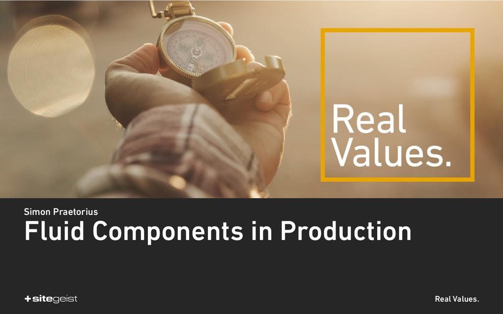 Real Values. Simon Praetorius Fluid Components...