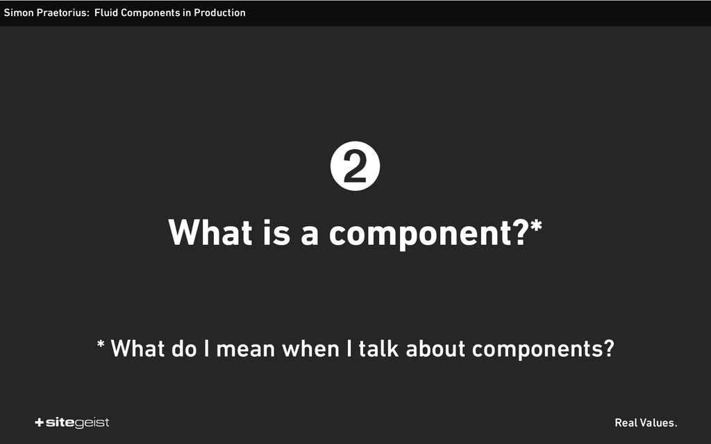 Real Values. ➋ What is a component?* Simon Prae...