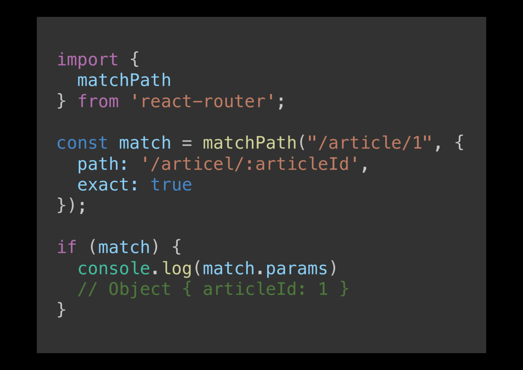 import {! matchPath! } from 'react-router';! ! ...