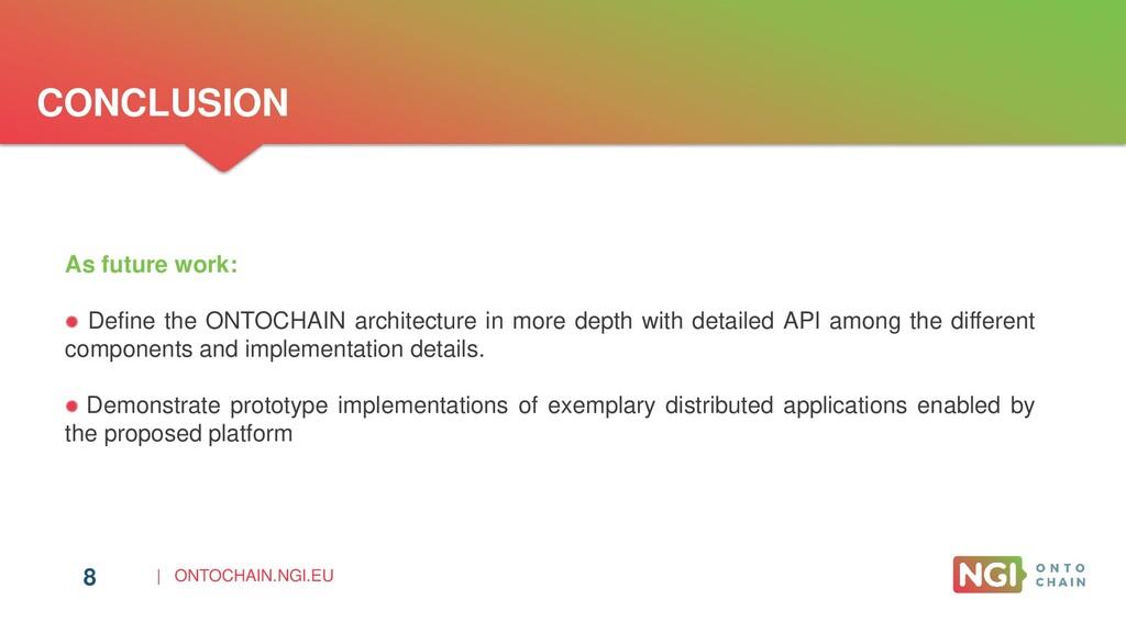   ONTOCHAIN.NGI.EU CONCLUSION 8 As future work:...