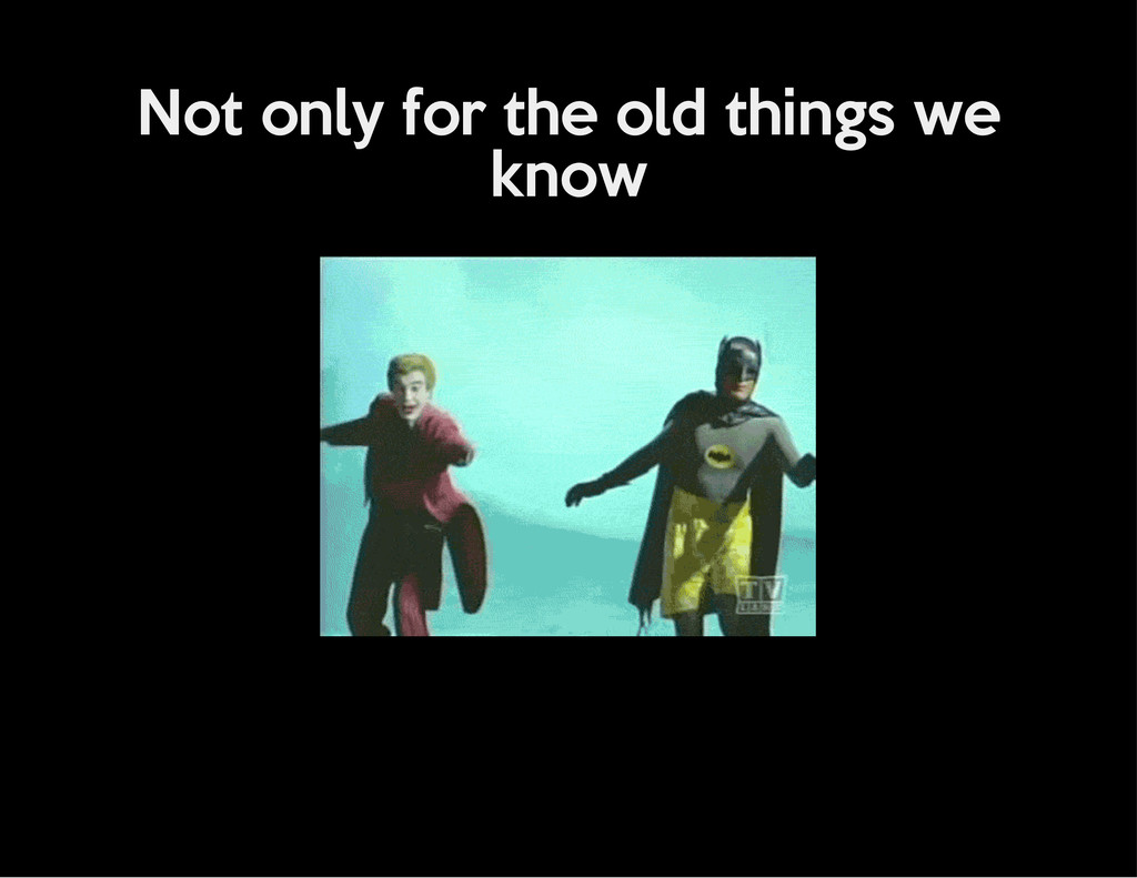 Not only for the old things we know