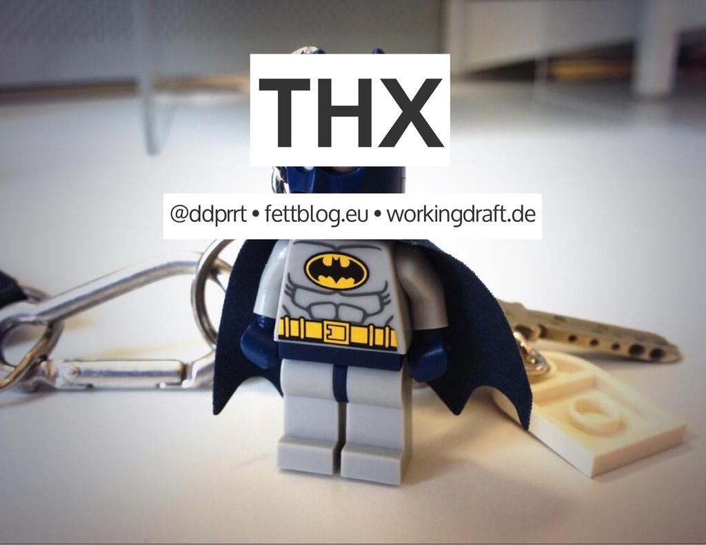 THX @ddprrt • fettblog.eu • workingdraft.de