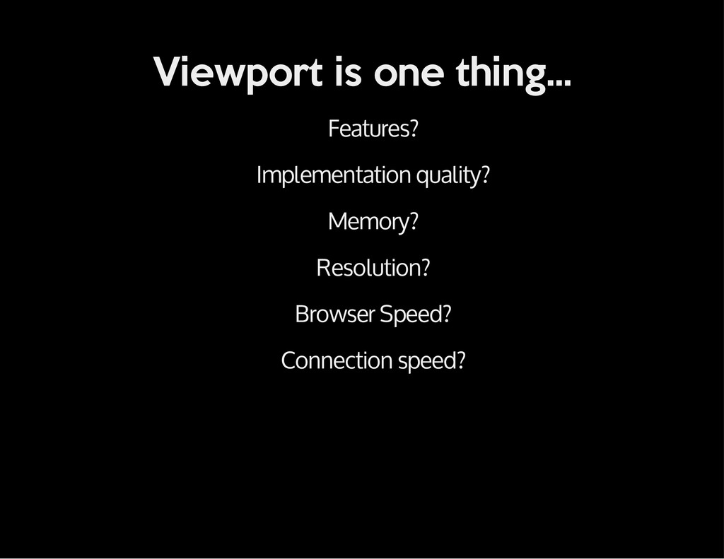 Viewport is one thing... Features? Implementati...