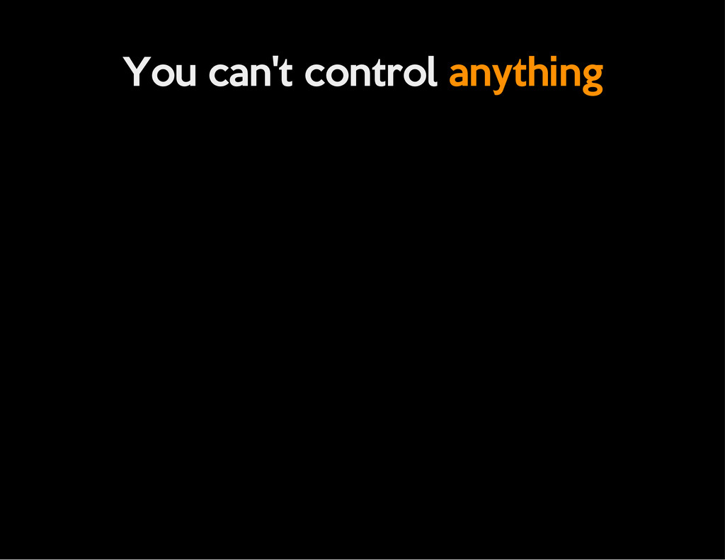 You can't control anything