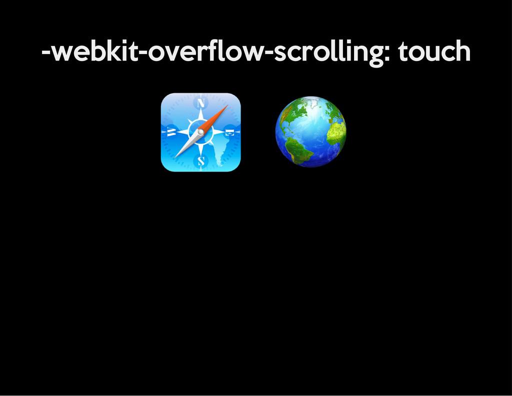 -webkit-overflow-scrolling: touch