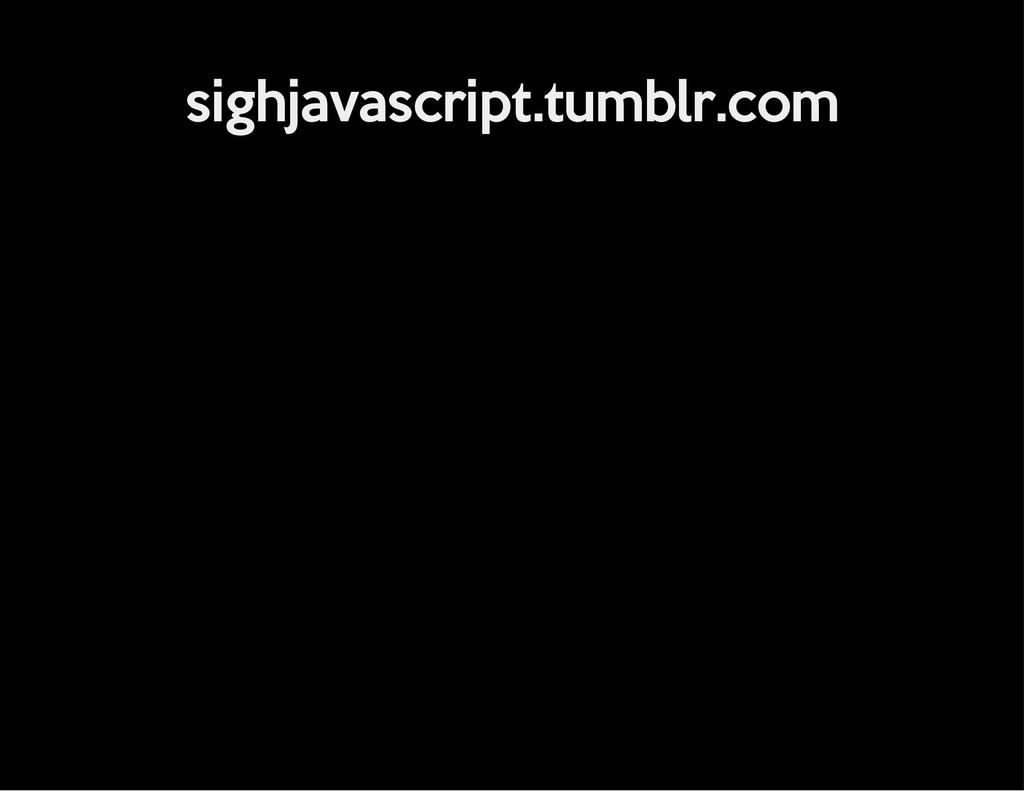 sighjavascript.tumblr.com