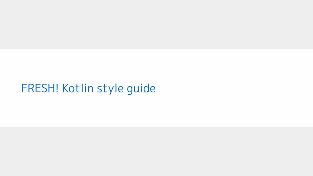 FRESH! Kotlin style guide