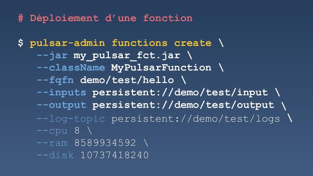 # Déploiement d'une fonction $ pulsar-admin fun...