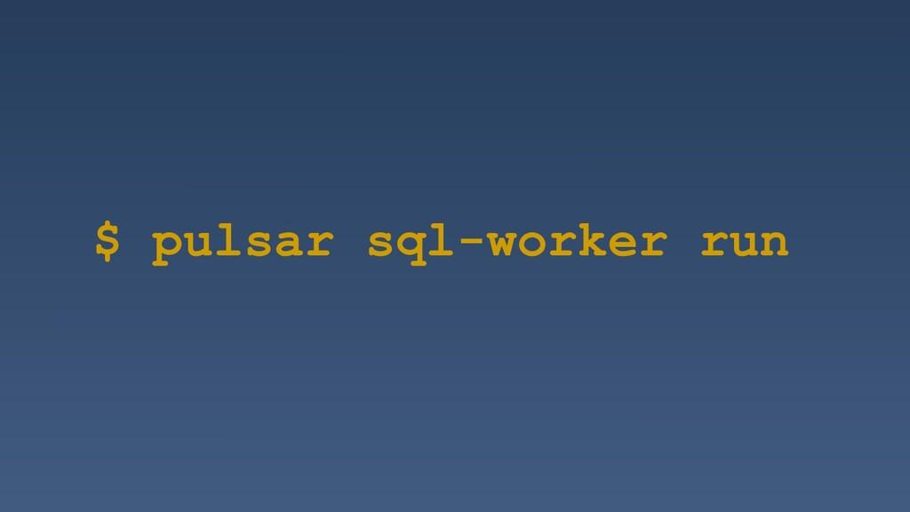 $ pulsar sql-worker run