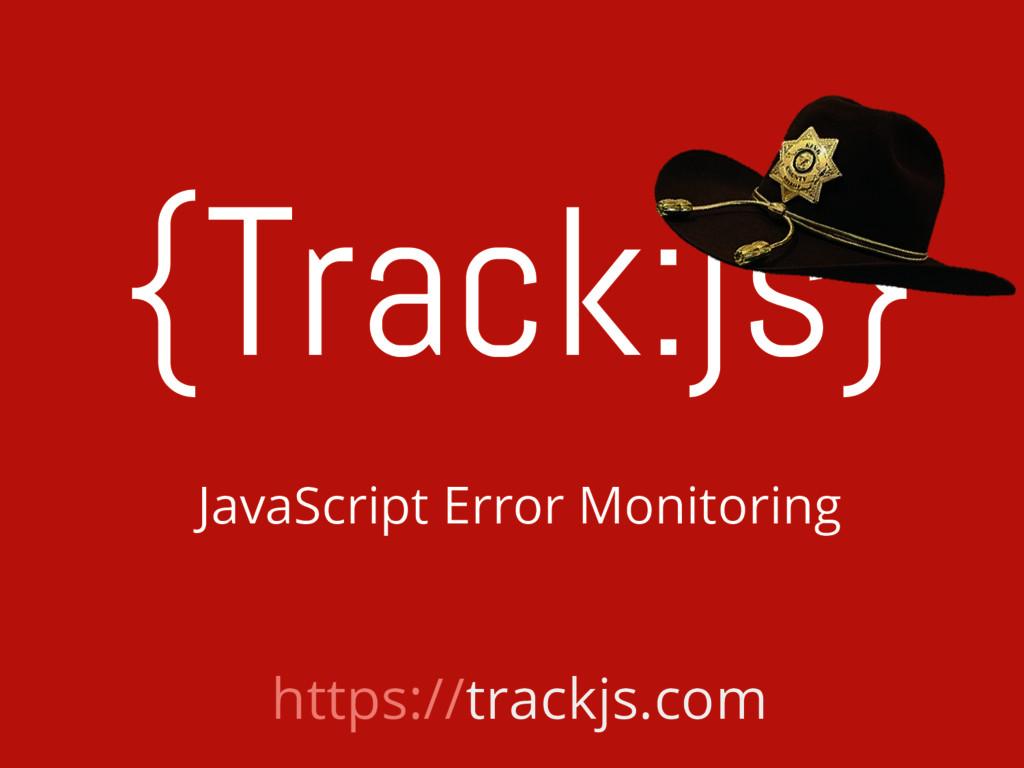{Track:js} https://trackjs.com JavaScript Error...