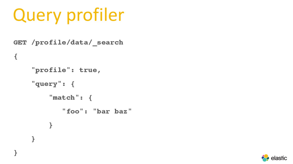 "Query profiler GET /profile/data/_search { ""pro..."