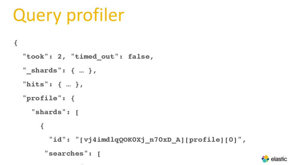 "Query profiler { ""took"": 2, ""timed_out"": false,..."