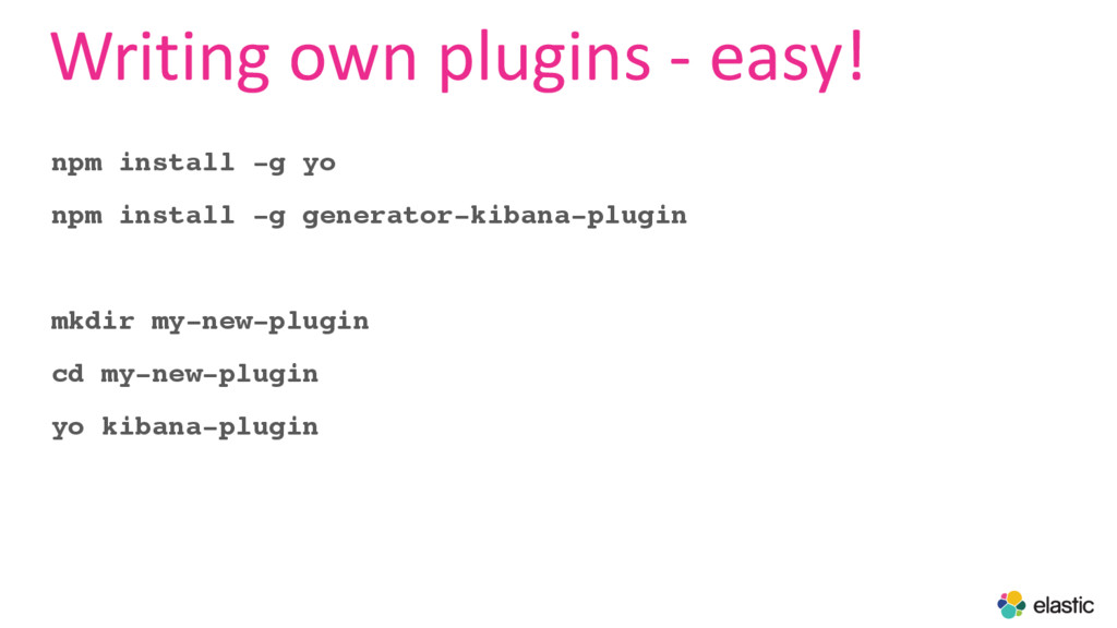 Writing own plugins - easy! npm install -g yo n...